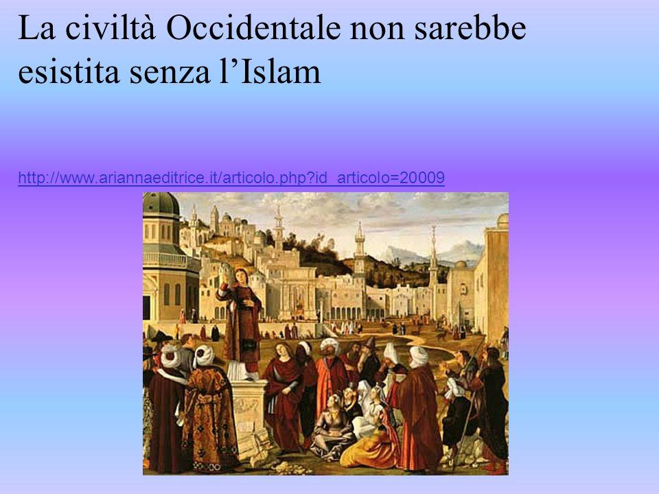 La civiltà Occidentale non sarebbe esistita senza l'Islam