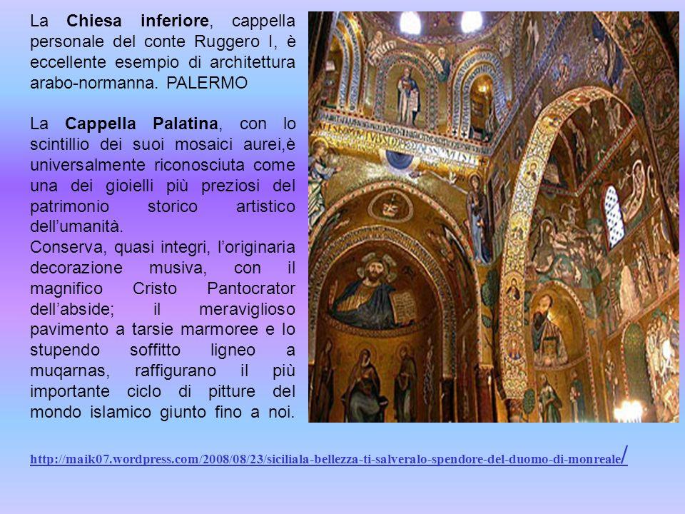 La Chiesa inferiore, cappella personale del conte Ruggero I, è eccellente esempio di architettura arabo-normanna. PALERMO