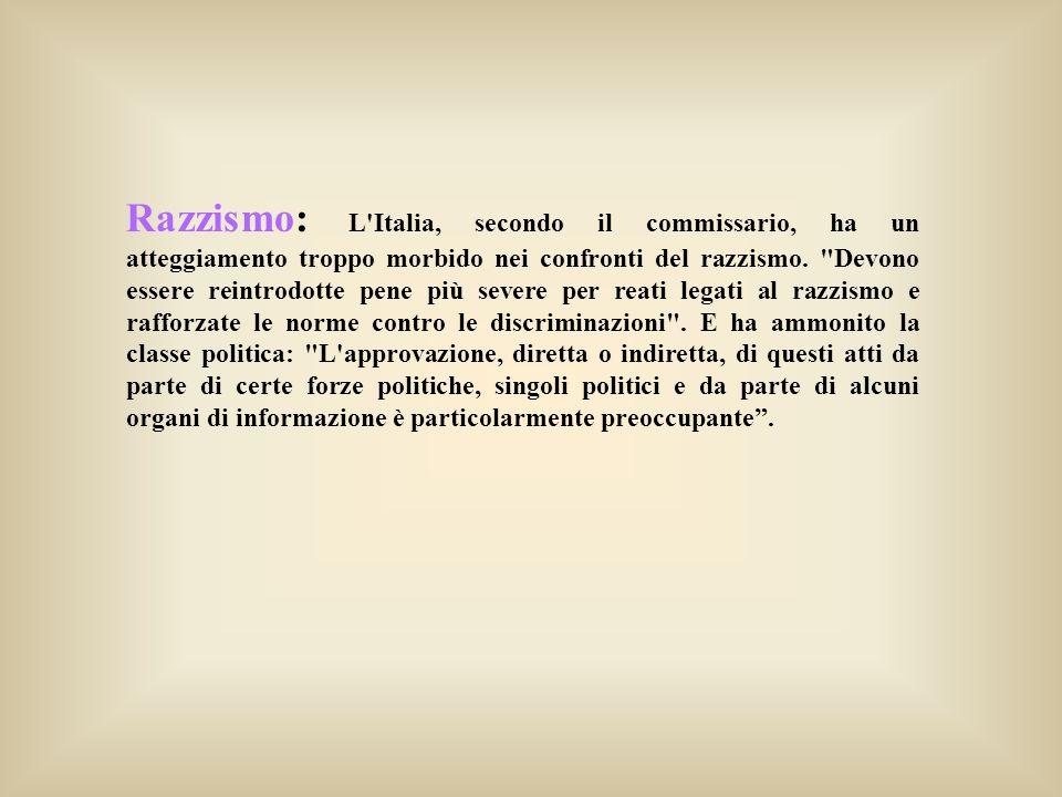 Razzismo: L Italia, secondo il commissario, ha un atteggiamento troppo morbido nei confronti del razzismo.
