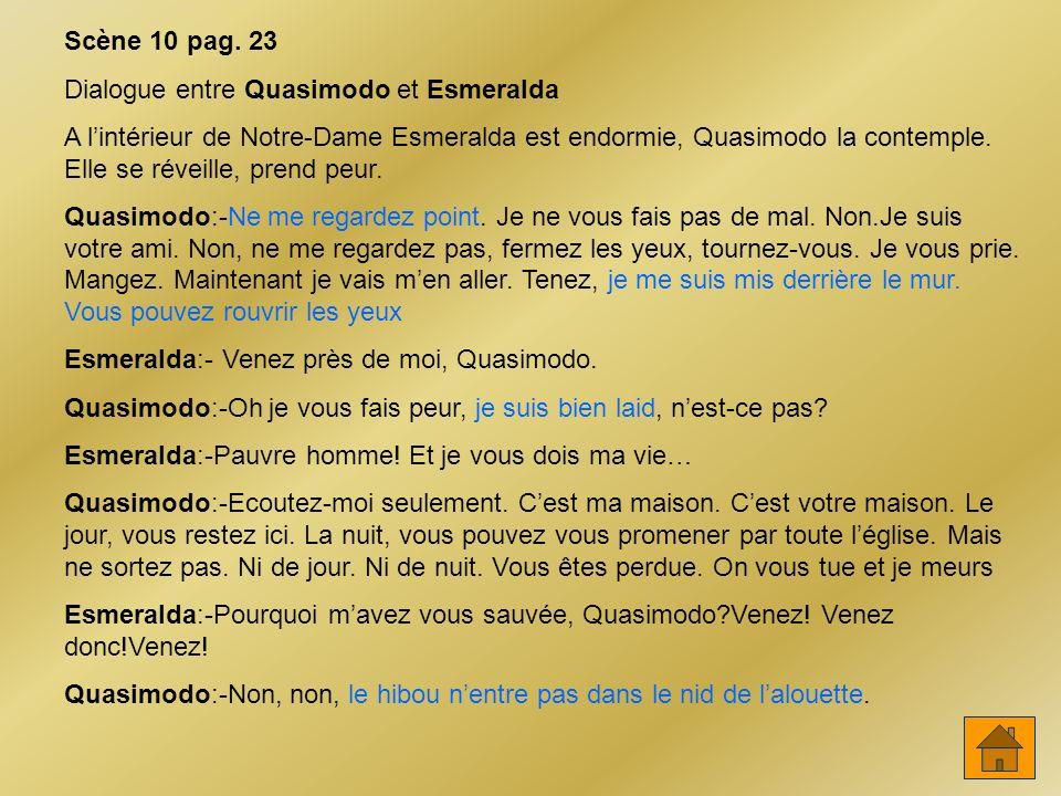Scène 10 pag. 23 Dialogue entre Quasimodo et Esmeralda.