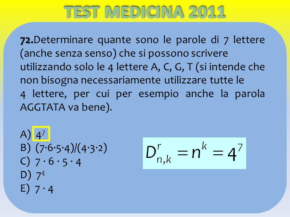 TEST MEDICINA 2011 72.Determinare quante sono le parole di 7 lettere (anche senza senso) che si possono scrivere.