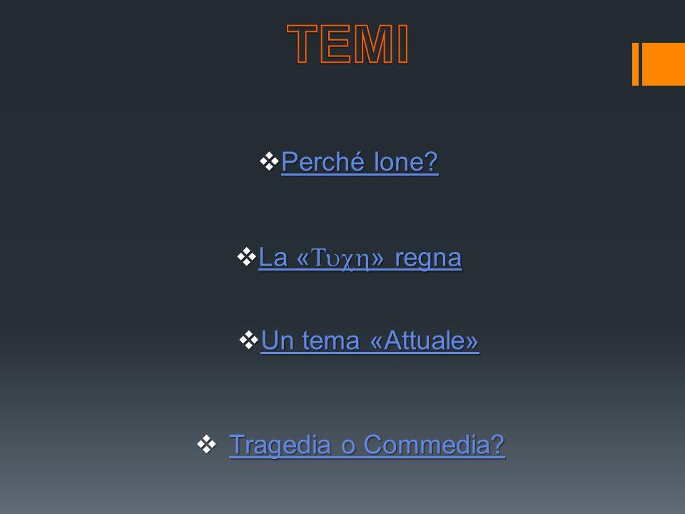 TEMI Perché Ione La «Tuch» regna Un tema «Attuale»