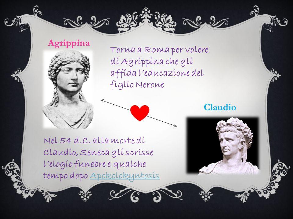 Agrippina Torna a Roma per volere di Agrippina che gli affida l'educazione del figlio Nerone. Claudio.