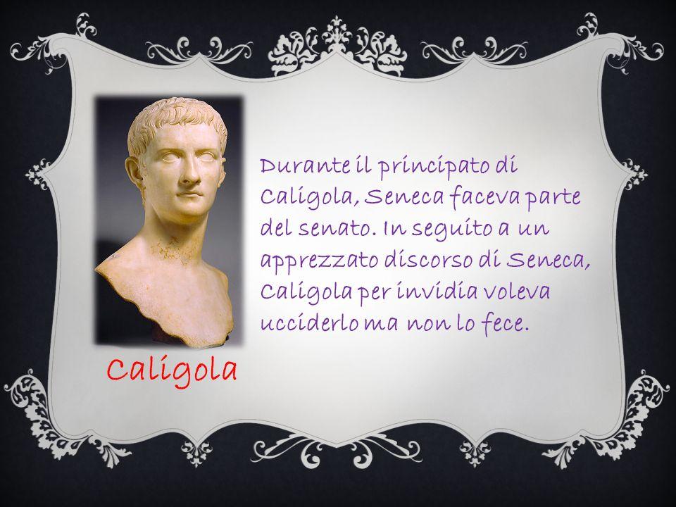 Durante il principato di Caligola, Seneca faceva parte del senato
