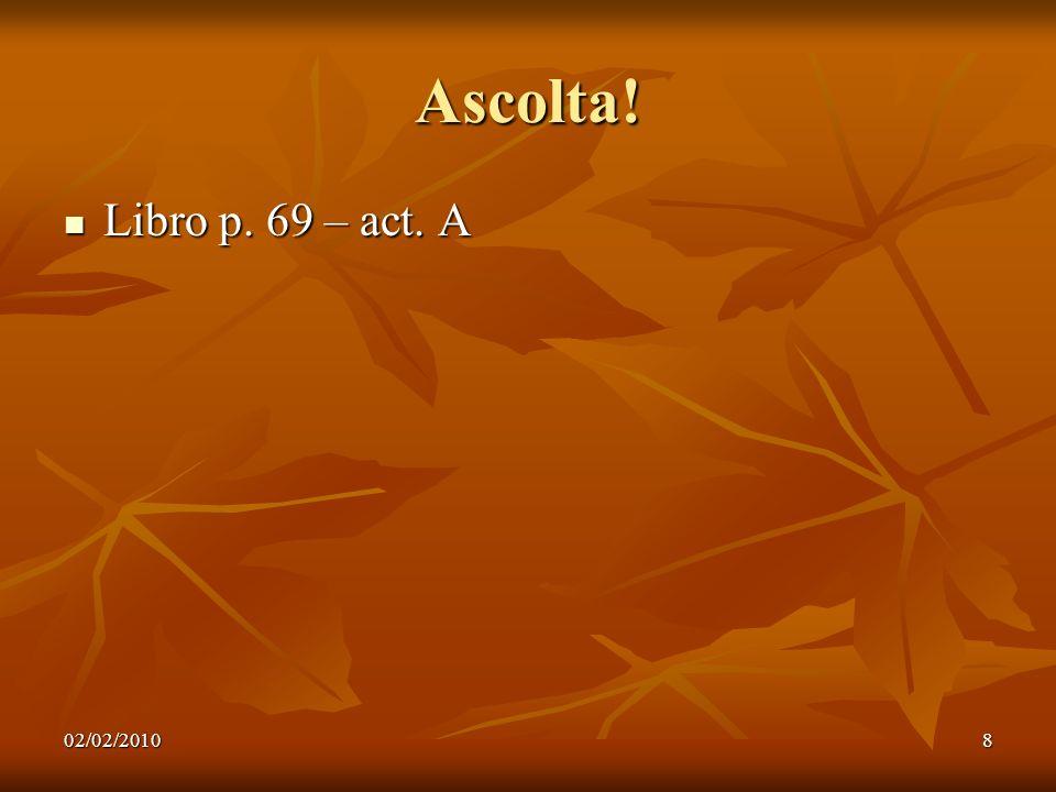 Ascolta! Libro p. 69 – act. A 02/02/2010