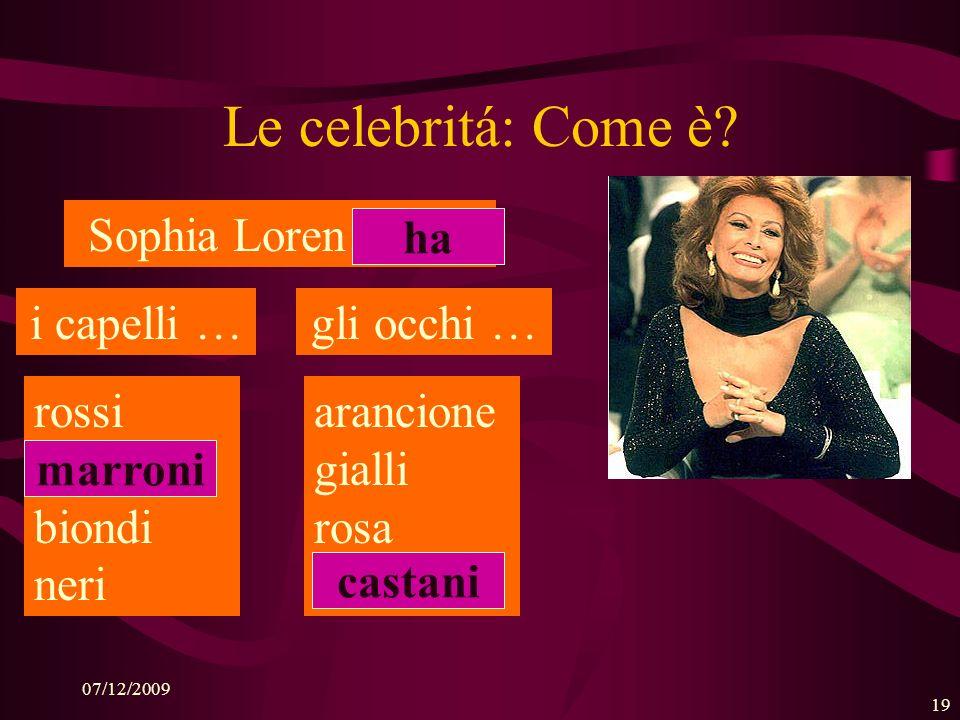 Le celebritá: Come è Sophia Loren (has): ha i capelli … gli occhi …