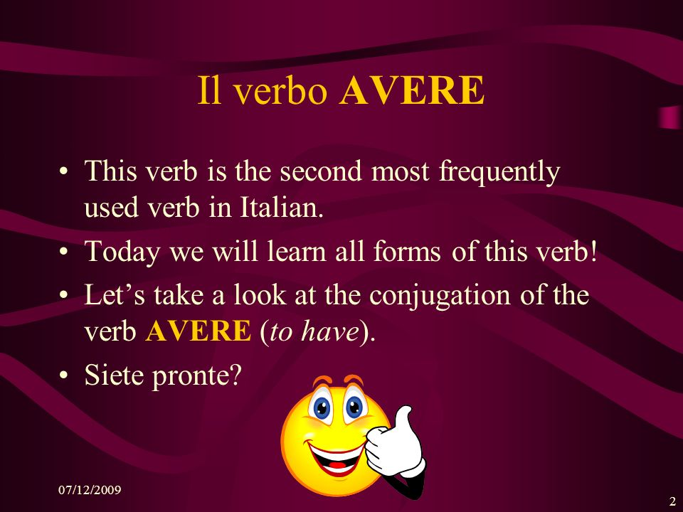 Il verbo AVERE This verb is the second most frequently used verb in Italian. Today we will learn all forms of this verb!
