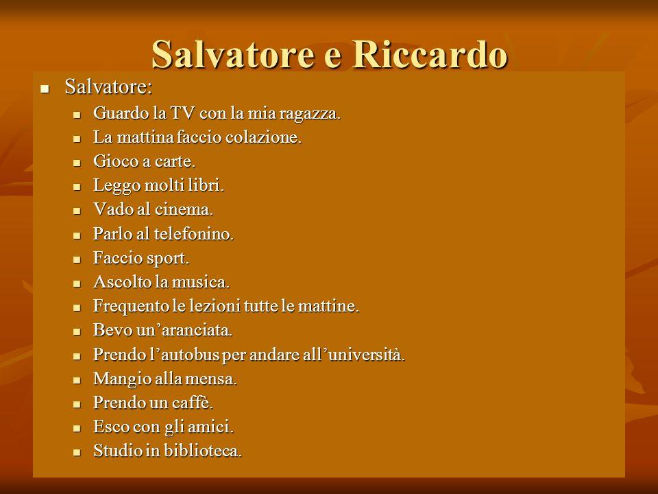 Salvatore e Riccardo Salvatore: Guardo la TV con la mia ragazza.