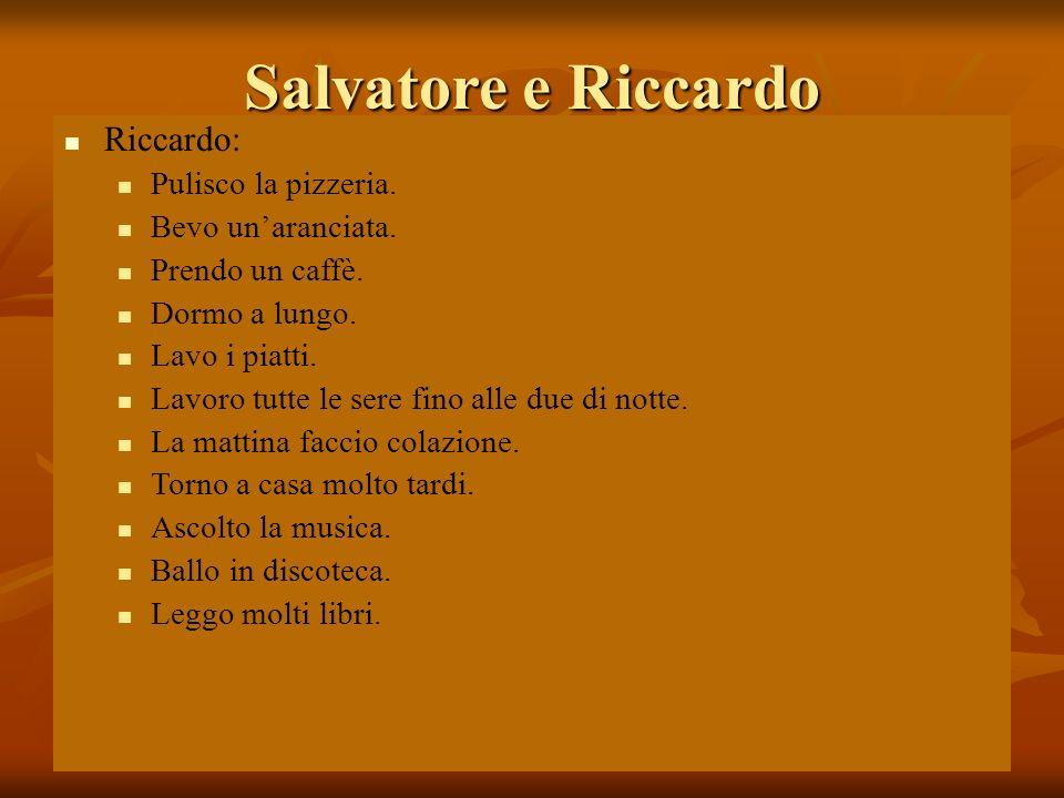 Salvatore e Riccardo Riccardo: Pulisco la pizzeria. Bevo un'aranciata.