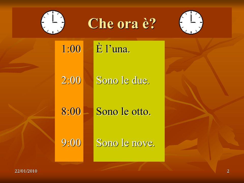 Che ora è 1:00 2:00 8:00 9:00 È l'una. Sono le due. Sono le otto.