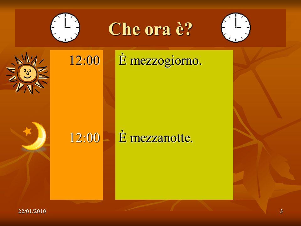 Che ora è 12:00 È mezzogiorno. È mezzanotte. 22/01/2010