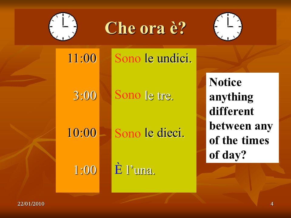 Che ora è 11:00 3:00 10:00 1:00 Sono le undici. Sono le tre.