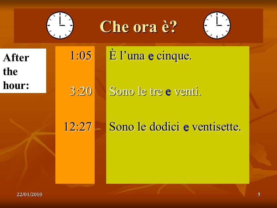 Che ora è 1:05 3:20 12:27 È l'una e cinque. Sono le tre e venti.