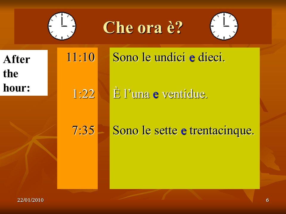 Che ora è 11:10 1:22 7:35 Sono le undici e dieci. È l'una e ventidue.