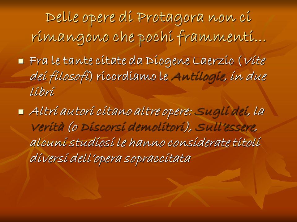 Delle opere di Protagora non ci rimangono che pochi frammenti...