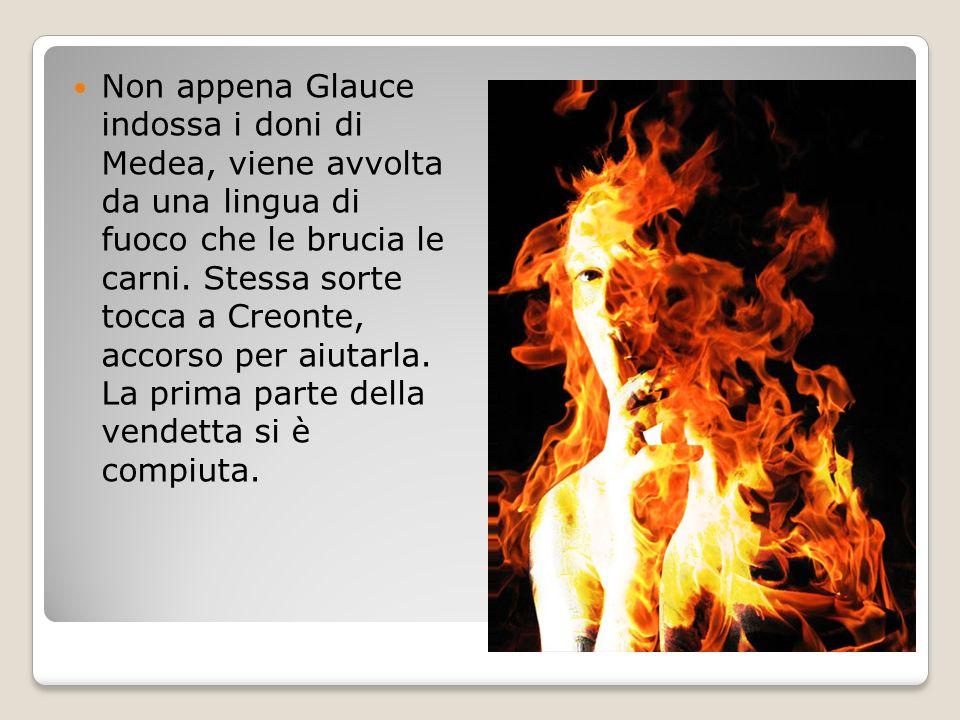Non appena Glauce indossa i doni di Medea, viene avvolta da una lingua di fuoco che le brucia le carni.