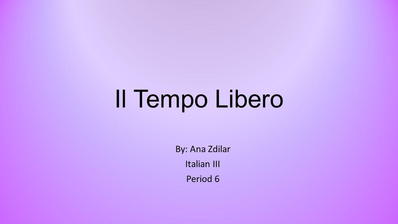 By: Ana Zdilar Italian III Period 6