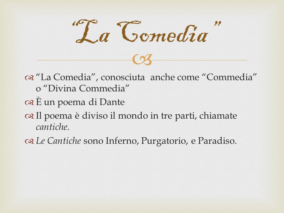 La Comedia La Comedia , conosciuta anche come Commedia o Divina Commedia È un poema di Dante.