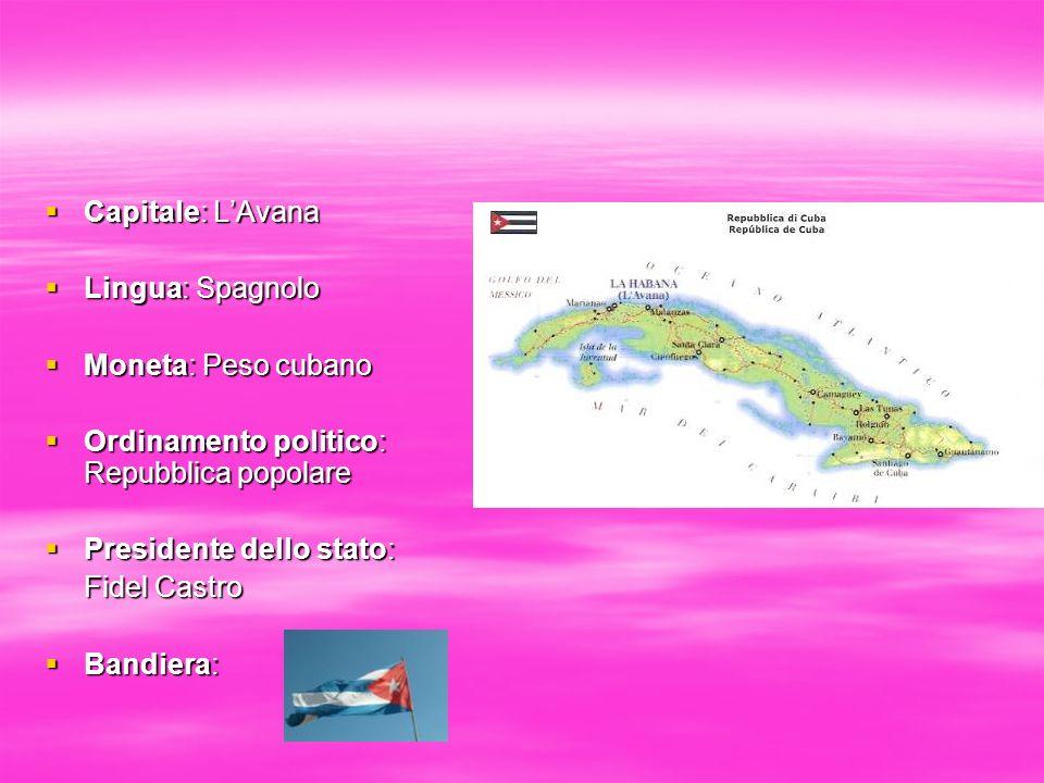 Capitale: L'Avana Lingua: Spagnolo. Moneta: Peso cubano. Ordinamento politico: Repubblica popolare.