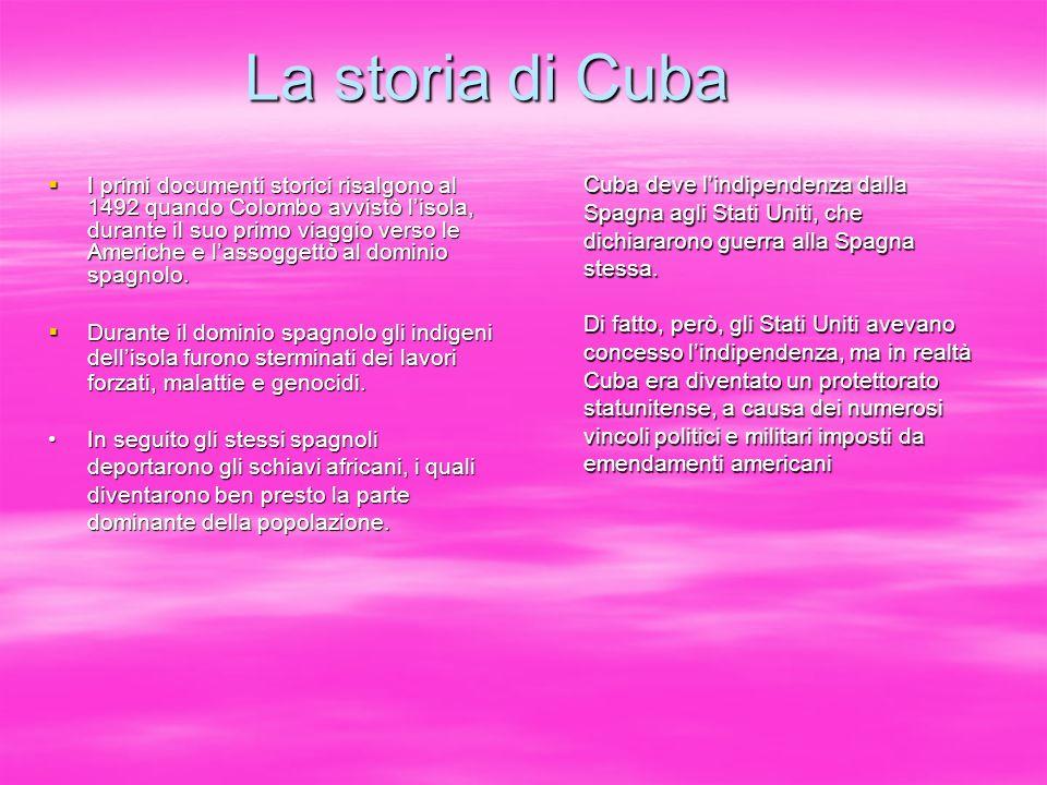 La storia di Cuba Cuba deve l'indipendenza dalla Spagna agli Stati Uniti, che dichiararono guerra alla Spagna stessa.
