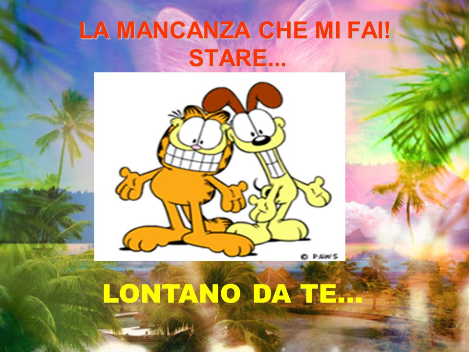LA MANCANZA CHE MI FAI! STARE...