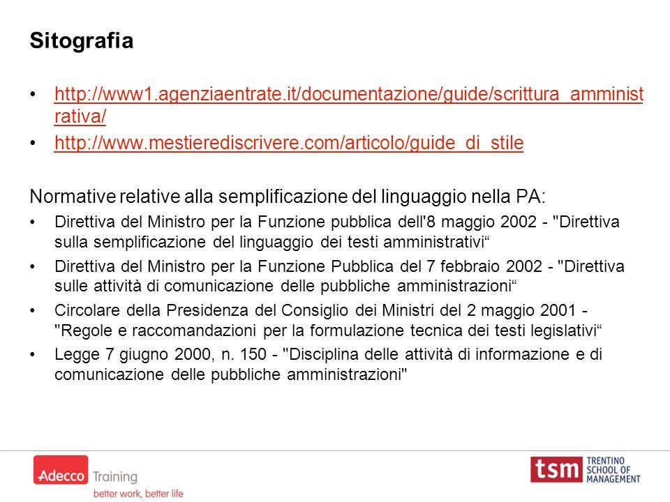 Sitografia http://www1.agenziaentrate.it/documentazione/guide/scrittura_amministrativa/ http://www.mestierediscrivere.com/articolo/guide_di_stile.