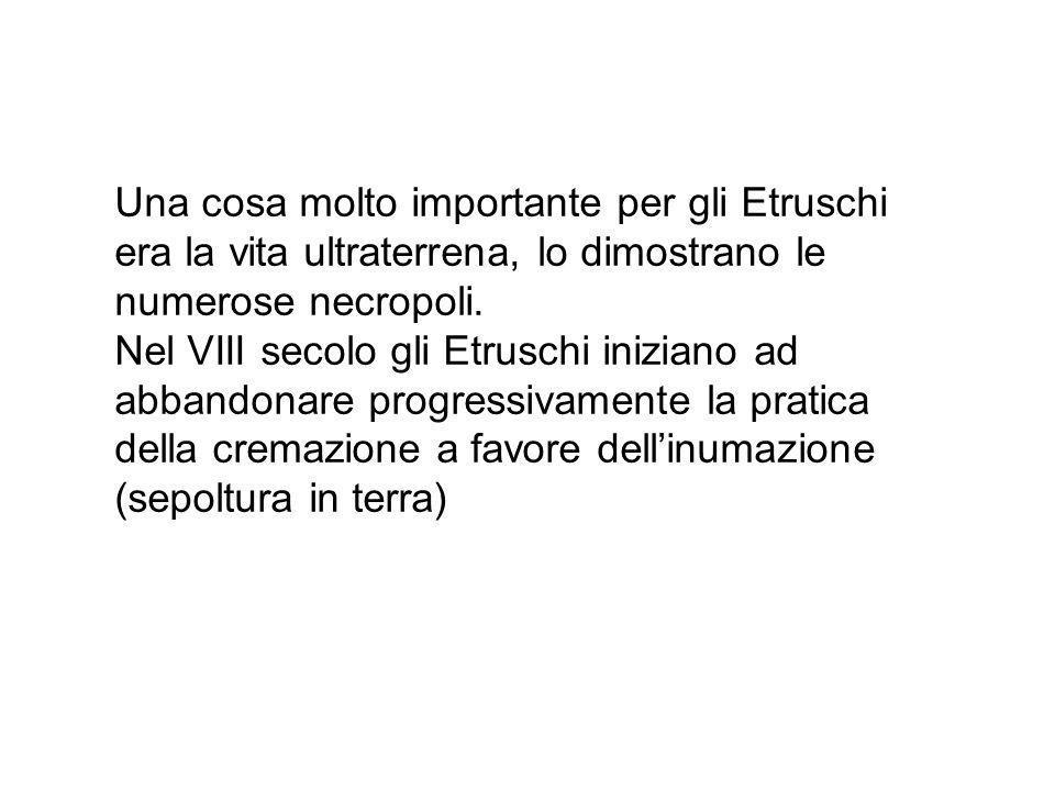 Una cosa molto importante per gli Etruschi era la vita ultraterrena, lo dimostrano le numerose necropoli.