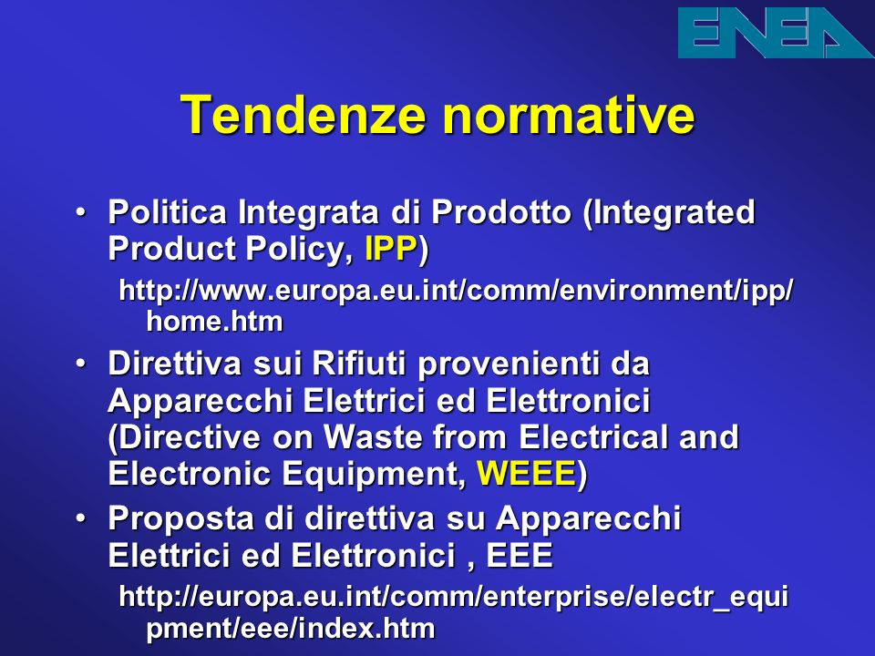 Tendenze normative Politica Integrata di Prodotto (Integrated Product Policy, IPP) http://www.europa.eu.int/comm/environment/ipp/home.htm.