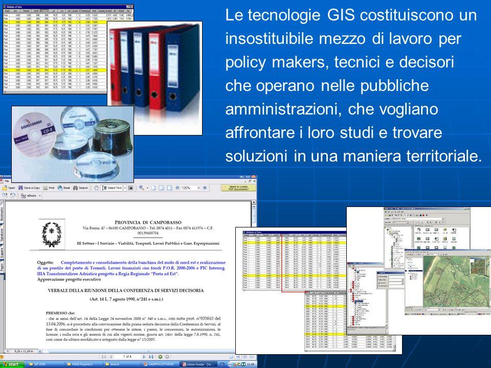 Le tecnologie GIS costituiscono un insostituibile mezzo di lavoro per policy makers, tecnici e decisori che operano nelle pubbliche amministrazioni, che vogliano affrontare i loro studi e trovare soluzioni in una maniera territoriale.