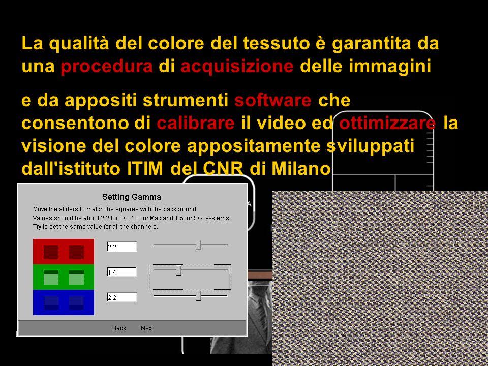La qualità del colore del tessuto è garantita da una procedura di acquisizione delle immagini