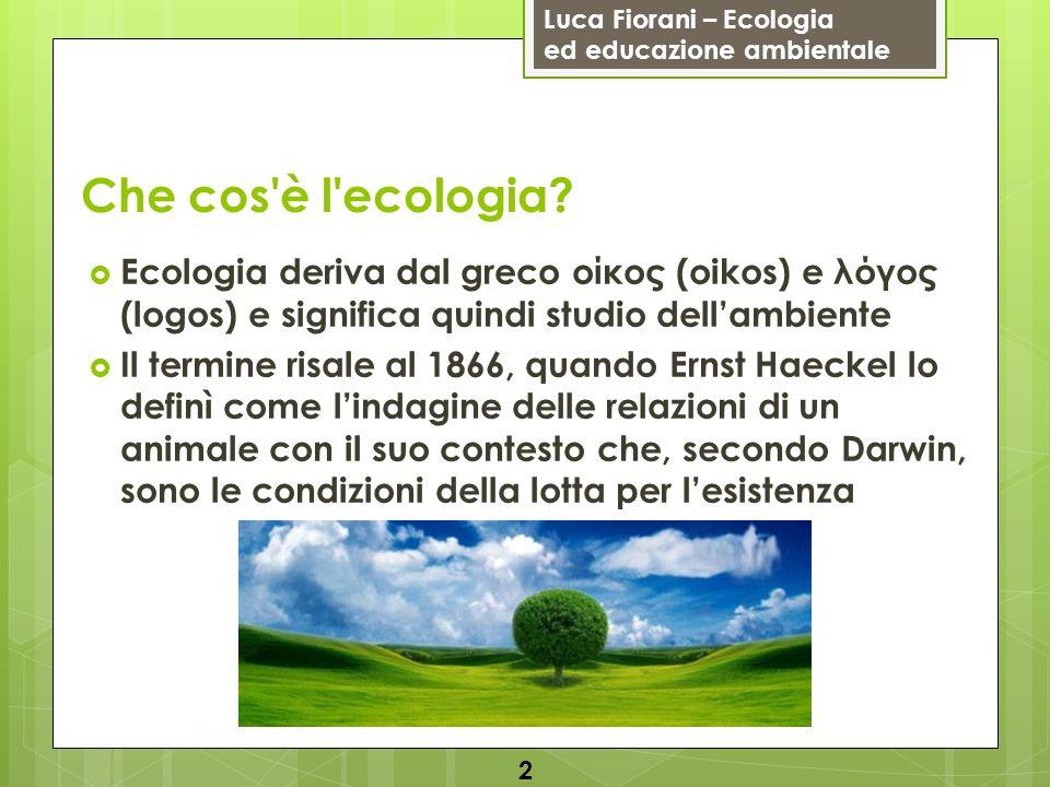 Che cos è l ecologia Ecologia deriva dal greco οίκος (oikos) e λόγος (logos) e significa quindi studio dell'ambiente.