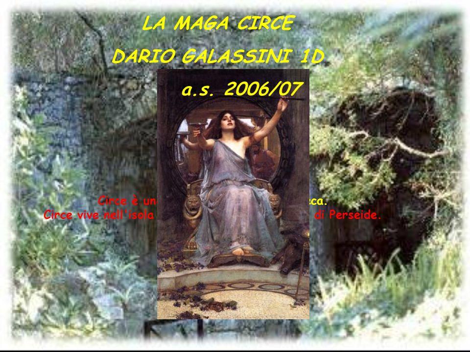 LA MAGA CIRCE DARIO GALASSINI 1D a.s. 2006/07