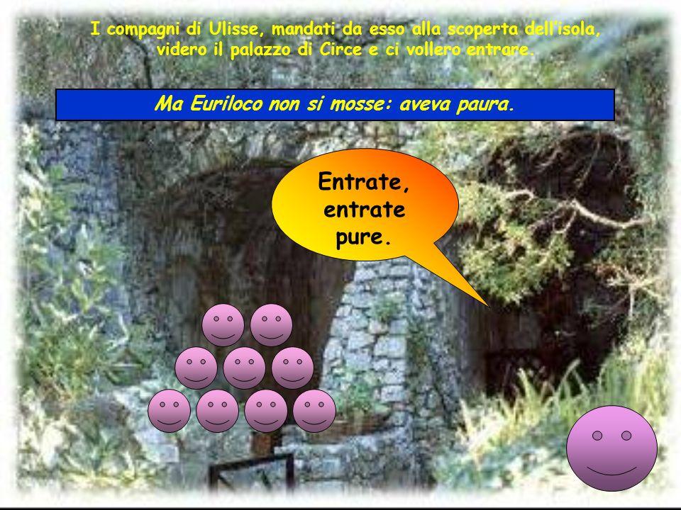 Ma Euriloco non si mosse: aveva paura.