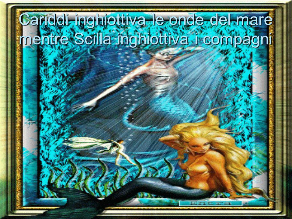 Cariddi inghiottiva le onde del mare mentre Scilla inghiottiva i compagni