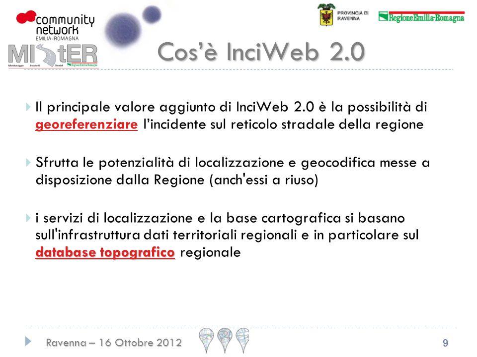 Cos'è InciWeb 2.0 Il principale valore aggiunto di InciWeb 2.0 è la possibilità di georeferenziare l'incidente sul reticolo stradale della regione.
