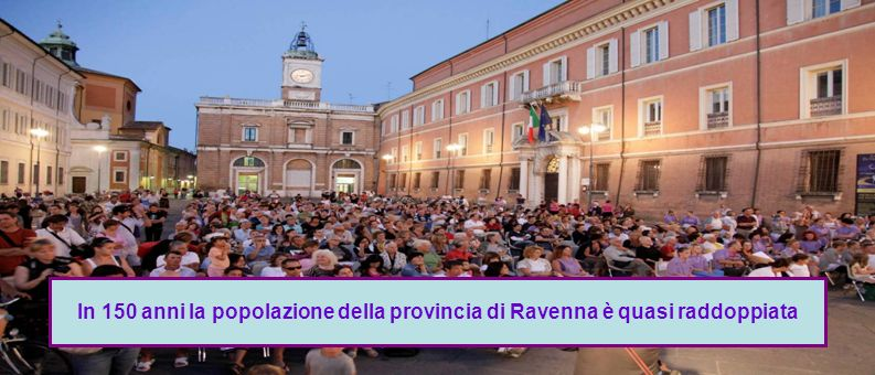 In 150 anni la popolazione della provincia di Ravenna è quasi raddoppiata