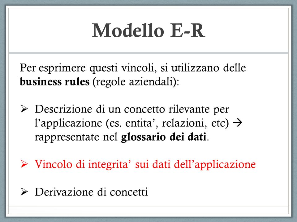 Modello E-R Per esprimere questi vincoli, si utilizzano delle business rules (regole aziendali):