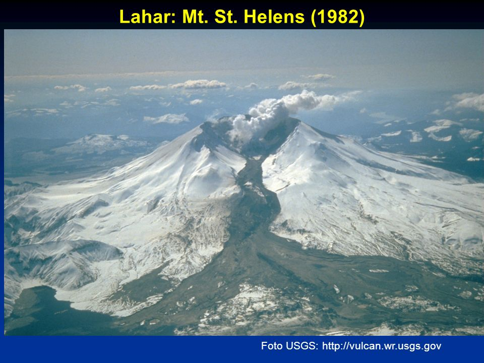 Lahar: Mt. St. Helens (1982) Foto USGS: http://vulcan.wr.usgs.gov