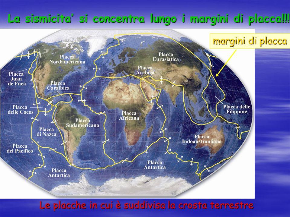 La sismicita' si concentra lungo i margini di placca!!!