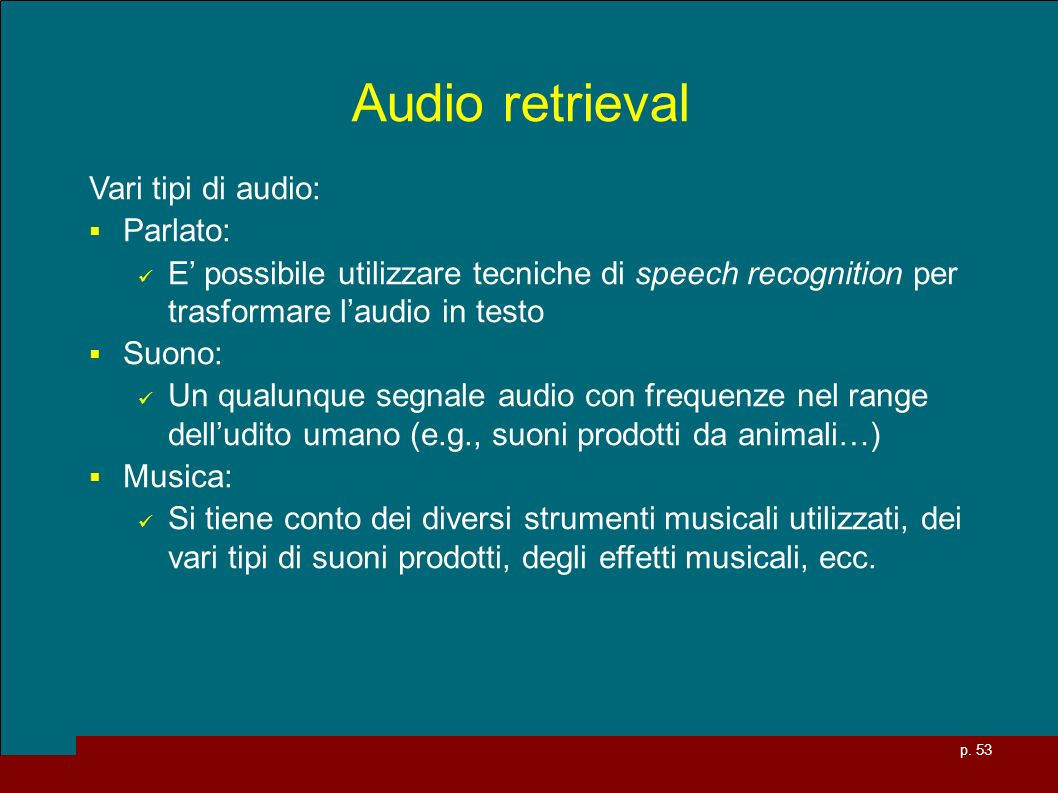 Audio retrieval Vari tipi di audio: Parlato: