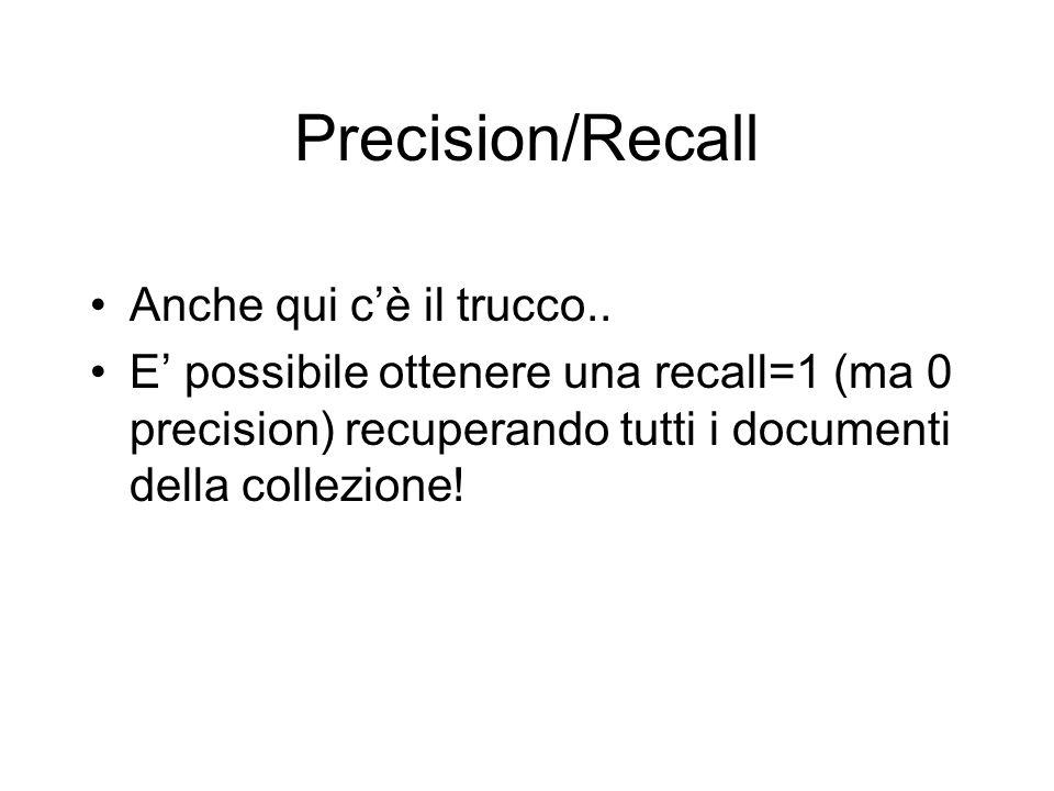 Precision/Recall Anche qui c'è il trucco..