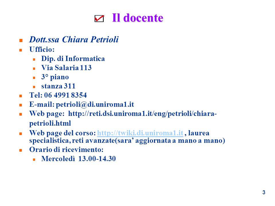 Il docente Dott.ssa Chiara Petrioli Ufficio: Dip. di Informatica