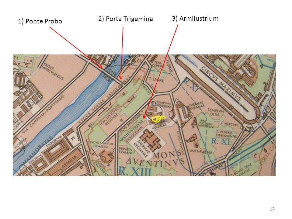 2) Porta Trigemina 3) Armilustrium 1) Ponte Probo