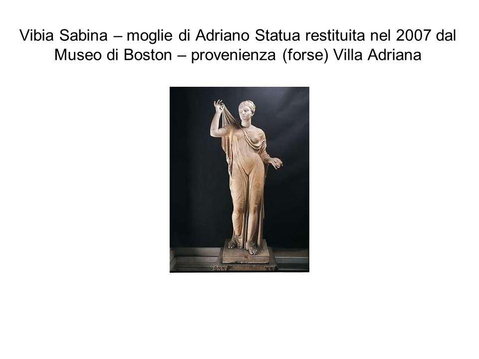 Vibia Sabina – moglie di Adriano Statua restituita nel 2007 dal Museo di Boston – provenienza (forse) Villa Adriana