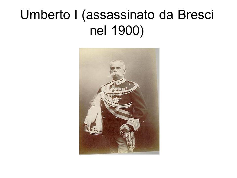 Umberto I (assassinato da Bresci nel 1900)