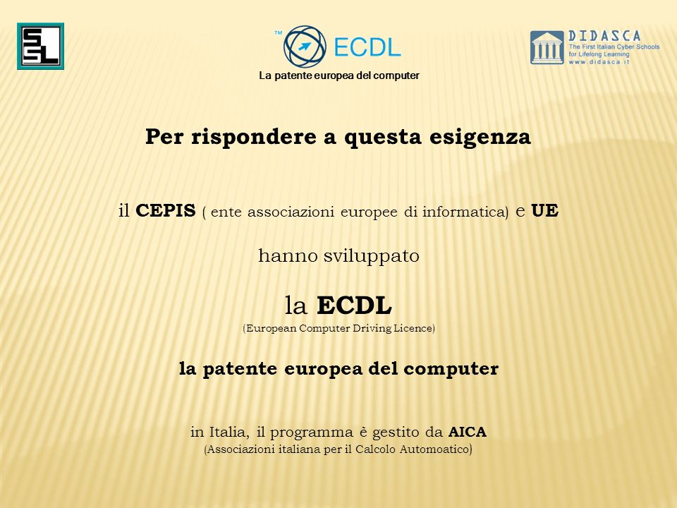 la ECDL Per rispondere a questa esigenza