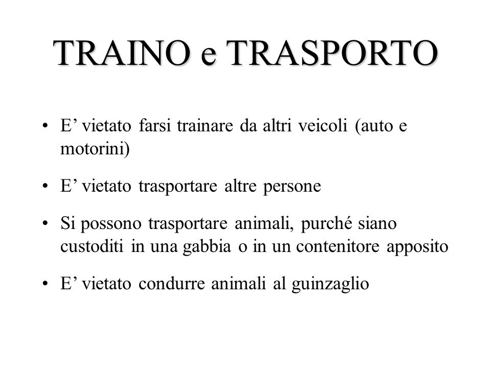 TRAINO e TRASPORTO E' vietato farsi trainare da altri veicoli (auto e motorini) E' vietato trasportare altre persone.