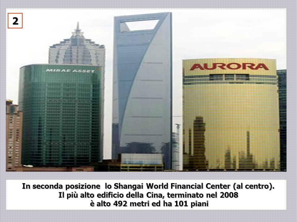 2 In seconda posizione lo Shangai World Financial Center (al centro).