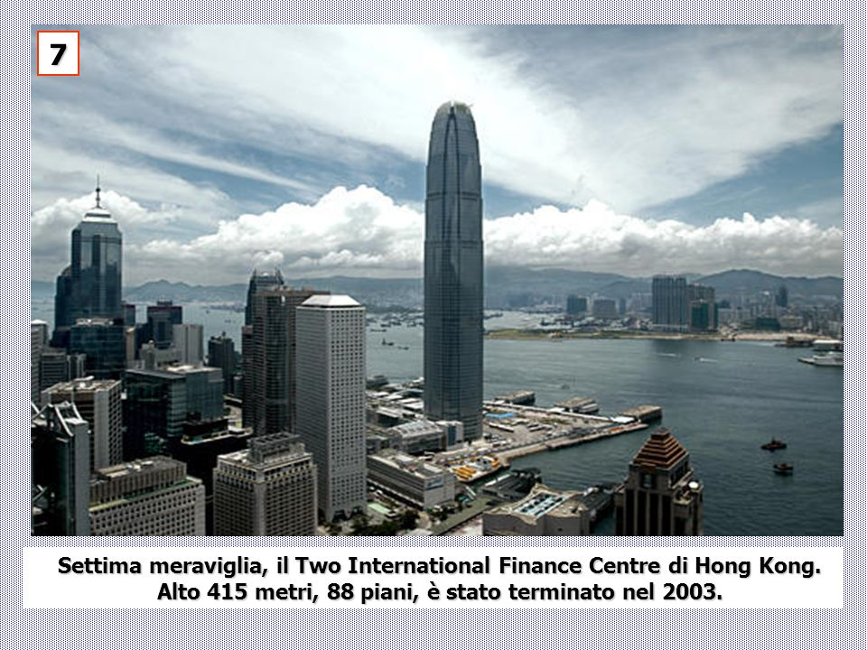 7Settima meraviglia, il Two International Finance Centre di Hong Kong.