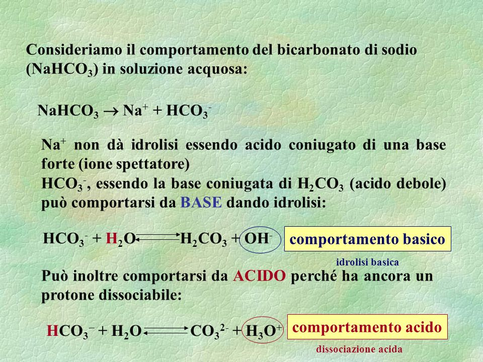 Consideriamo il comportamento del bicarbonato di sodio (NaHCO3) in soluzione acquosa: